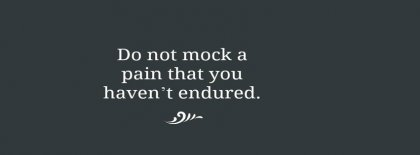 Emotion Quote Dont Mock A Pain Facebook Covers